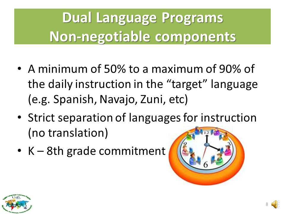 Dual Language Program Goals All students will….. Be at or above grade level. Develop high levels of proficiency in their first language. Develop high