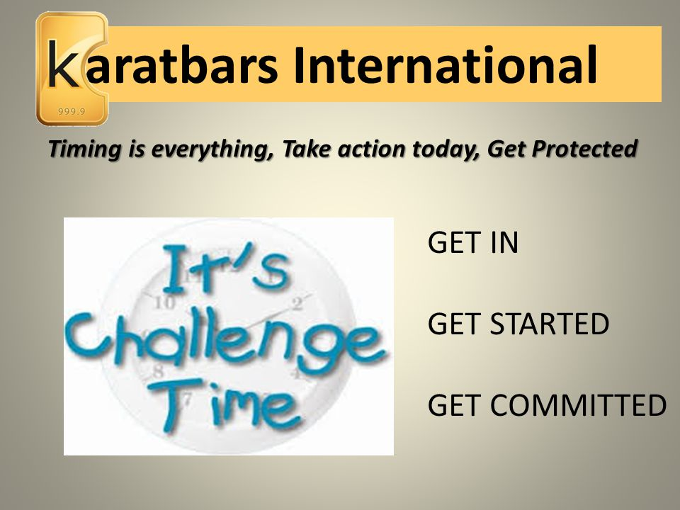 GET IN GET STARTED GET COMMITTED Timing is everything, Take action today, Get Protected aratbars International