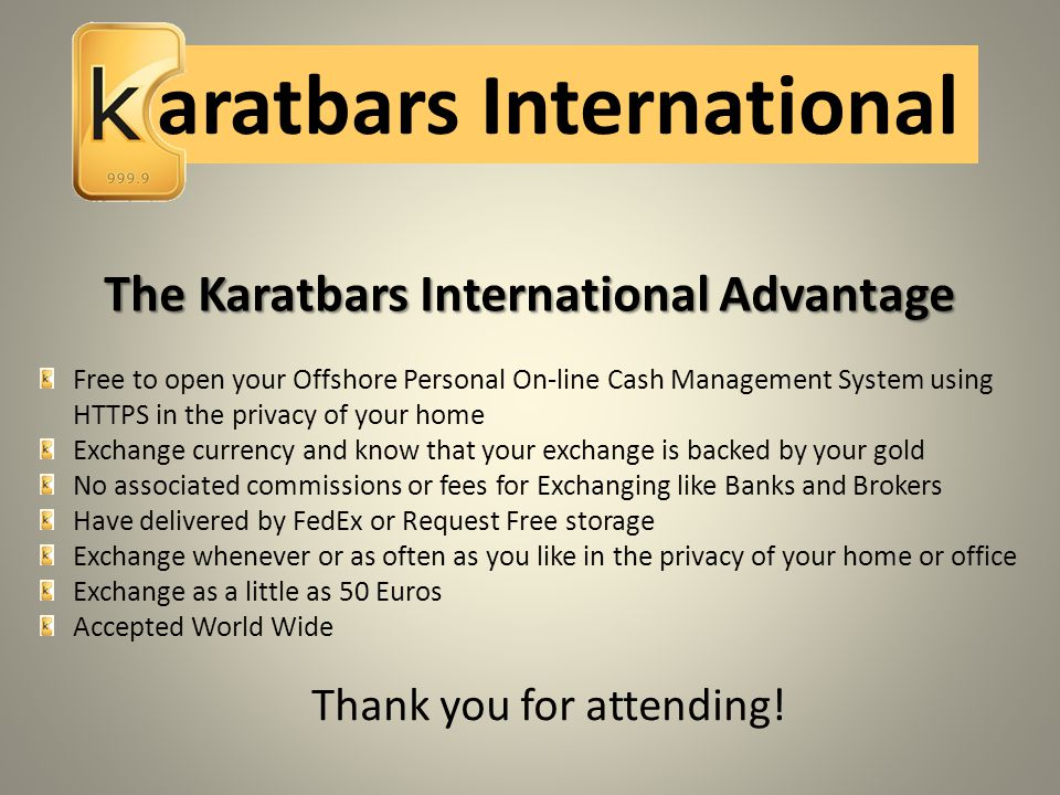 The Karatbars International Advantage Free to open your Offshore Personal On-line Cash Management System using HTTPS in the privacy of your home Excha