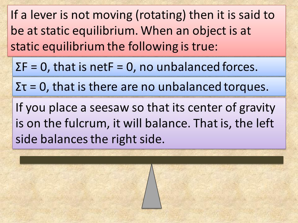 If a lever is not moving (rotating) then it is said to be at static equilibrium.