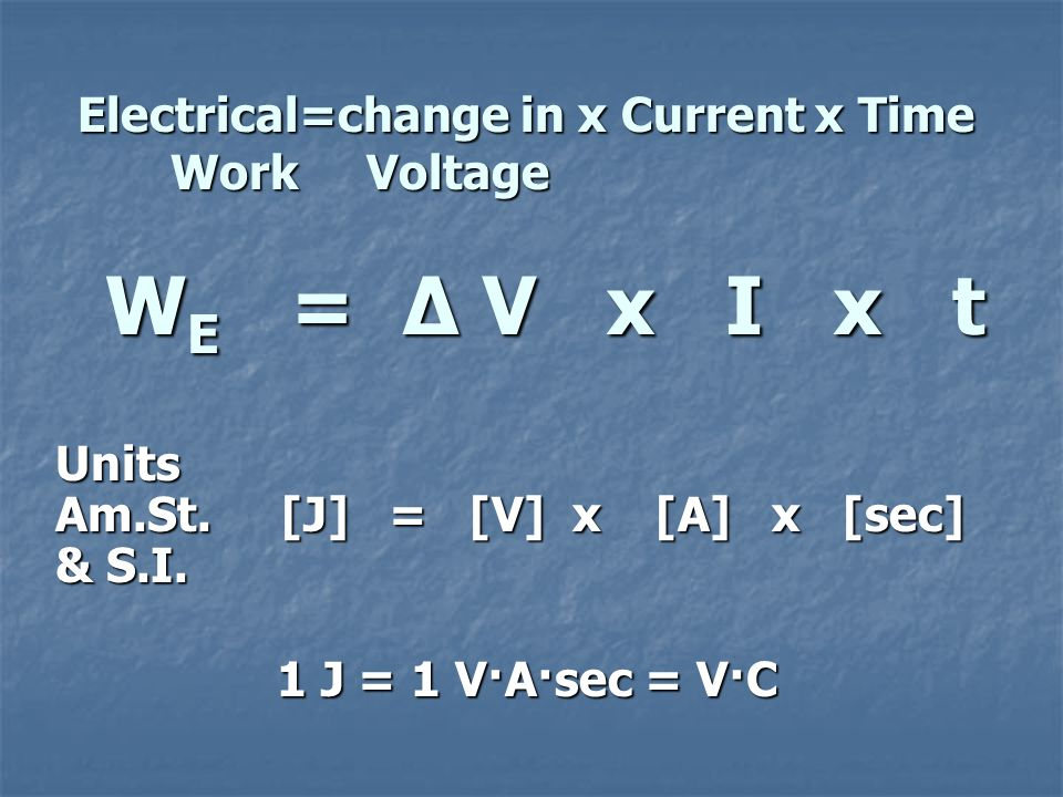 Charge = Current x Time q = I x t Units A [C] = [A] x [sec] & S.I.