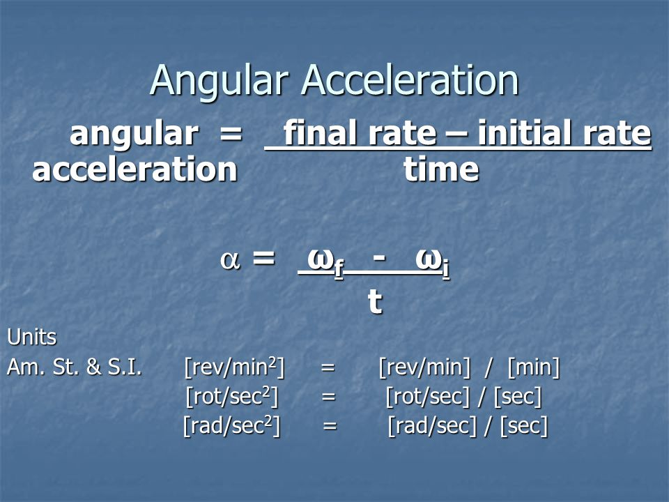Angular Rate Angular Rate = number of rotations time time ω = θ ω = θ tUnits Am.