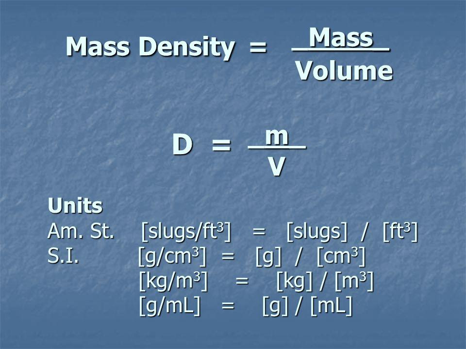 Mass Density = _Mass_ Volume D = _m_ V Units Am.St.