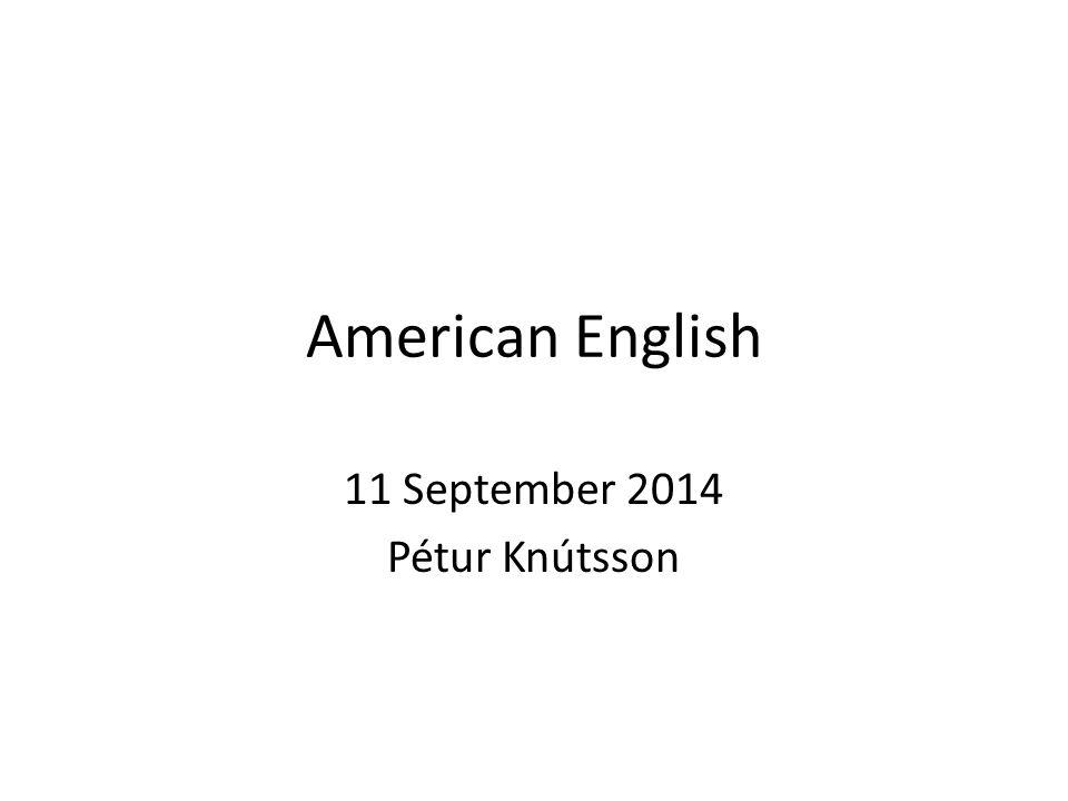 American English 11 September 2014 Pétur Knútsson