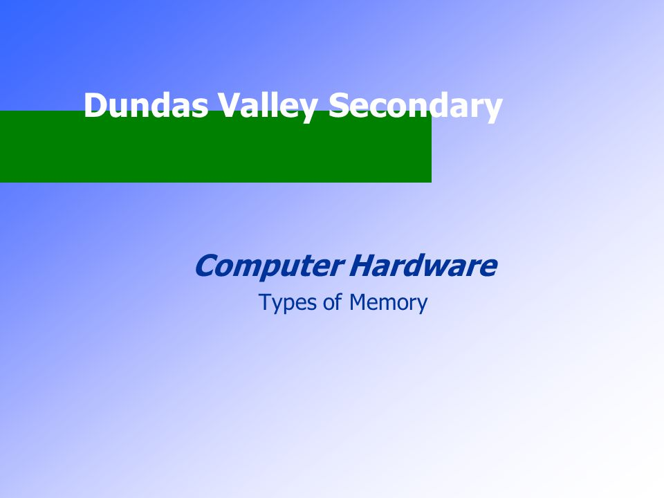 Dundas Valley Secondary Computer Hardware Types of Memory