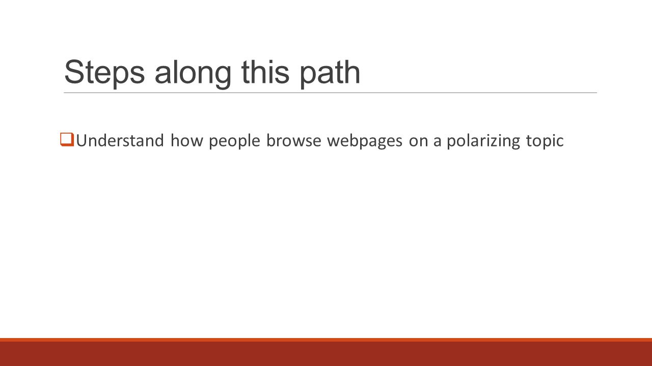 Steps along this path  Understand how people browse webpages on a polarizing topic