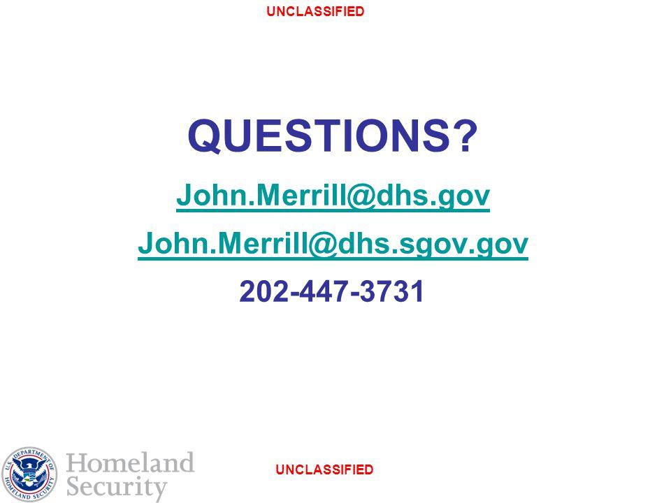 UNCLASSIFIED QUESTIONS John.Merrill@dhs.gov John.Merrill@dhs.sgov.gov 202-447-3731