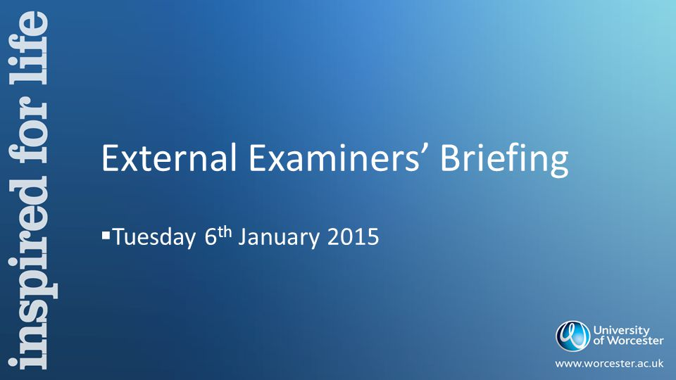 External Examiners' Briefing  Tuesday 6 th January 2015