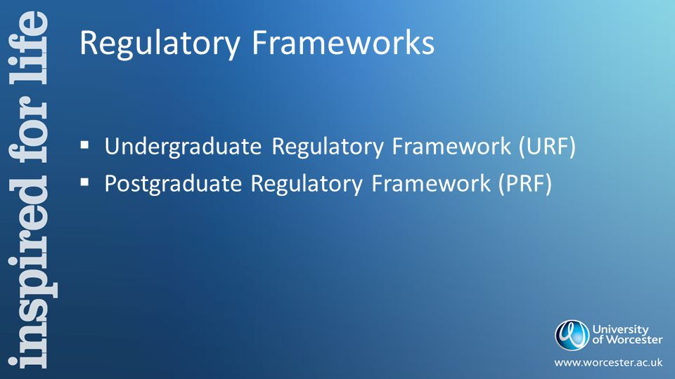 Regulatory Frameworks  Undergraduate Regulatory Framework (URF)  Postgraduate Regulatory Framework (PRF)