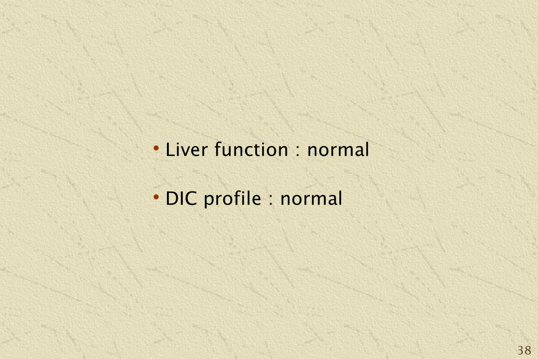 38 Liver function : normal DIC profile : normal
