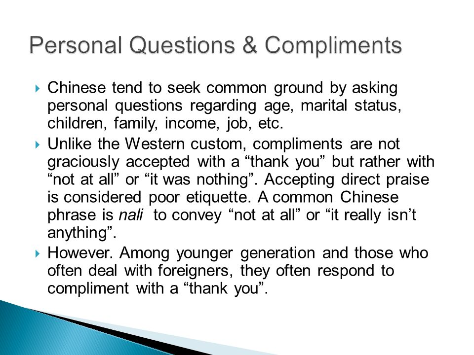  Chinese tend to seek common ground by asking personal questions regarding age, marital status, children, family, income, job, etc.