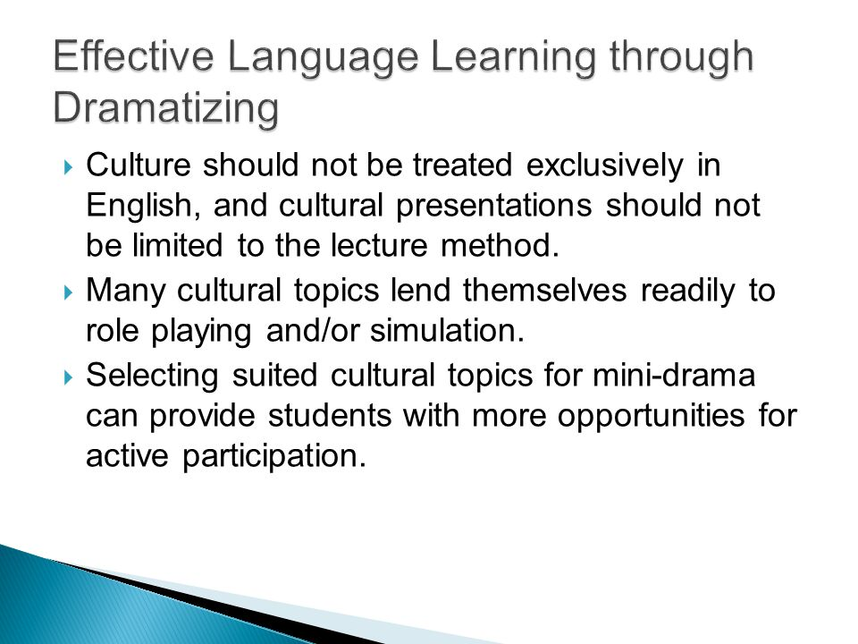  Culture should not be treated exclusively in English, and cultural presentations should not be limited to the lecture method.