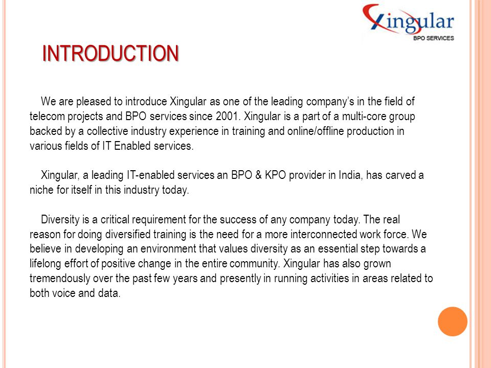 INTRODUCTION We are pleased to introduce Xingular as one of the leading company's in the field of telecom projects and BPO services since 2001. Xingul