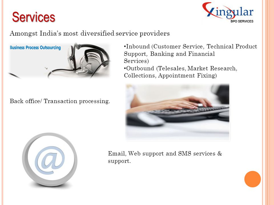 Services Amongst India's most diversified service providers Inbound (Customer Service, Technical Product Support, Banking and Financial Services) Outb