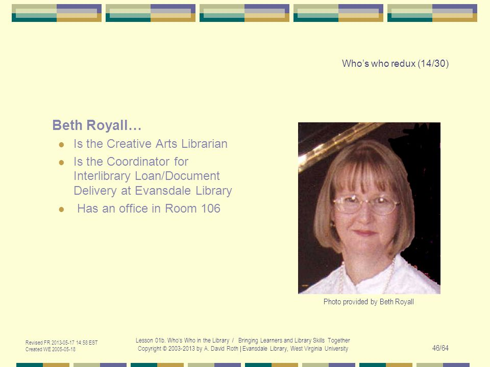 Revised FR 2013-05-17 14:58 EST Created WE 2005-05-18 Lesson 01b. Who's Who in the Library / Bringing Learners and Library Skills Together Copyright ©