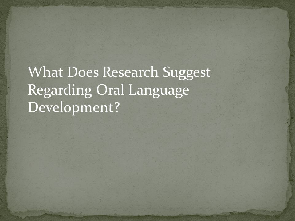 What Does Research Suggest Regarding Oral Language Development?