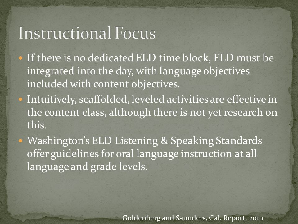 If there is no dedicated ELD time block, ELD must be integrated into the day, with language objectives included with content objectives. Intuitively,