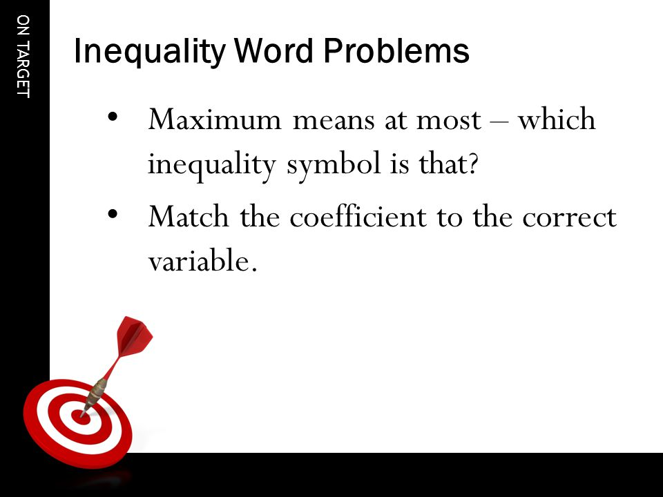 ON TARGET Inequality Word Problems Maximum means at most – which inequality symbol is that.