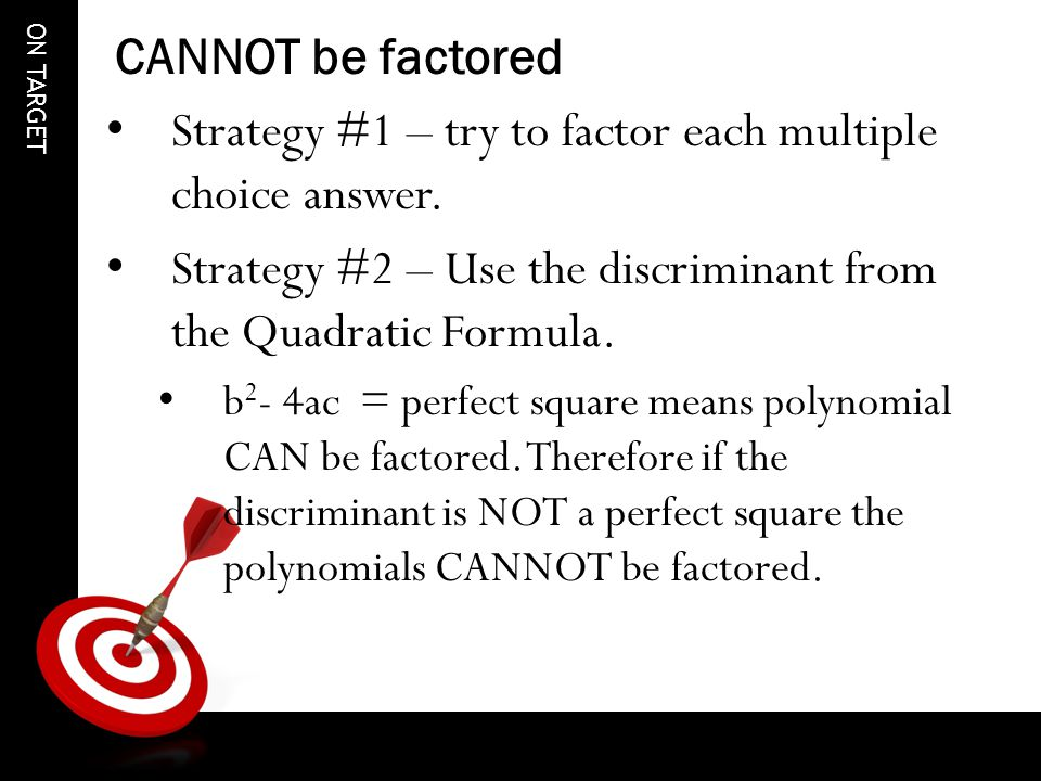 ON TARGET CANNOT be factored Strategy #1 – try to factor each multiple choice answer.