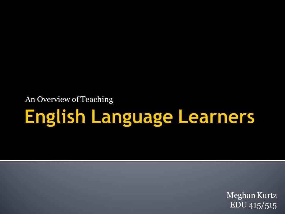 An Overview of Teaching Meghan Kurtz EDU 415/515