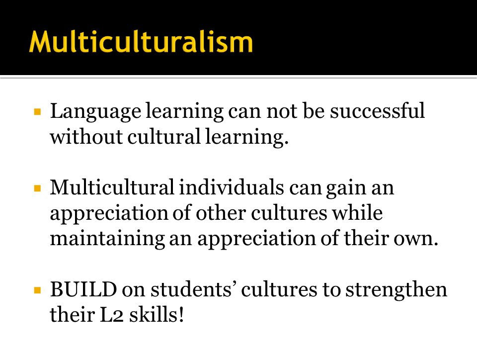  Language learning can not be successful without cultural learning.