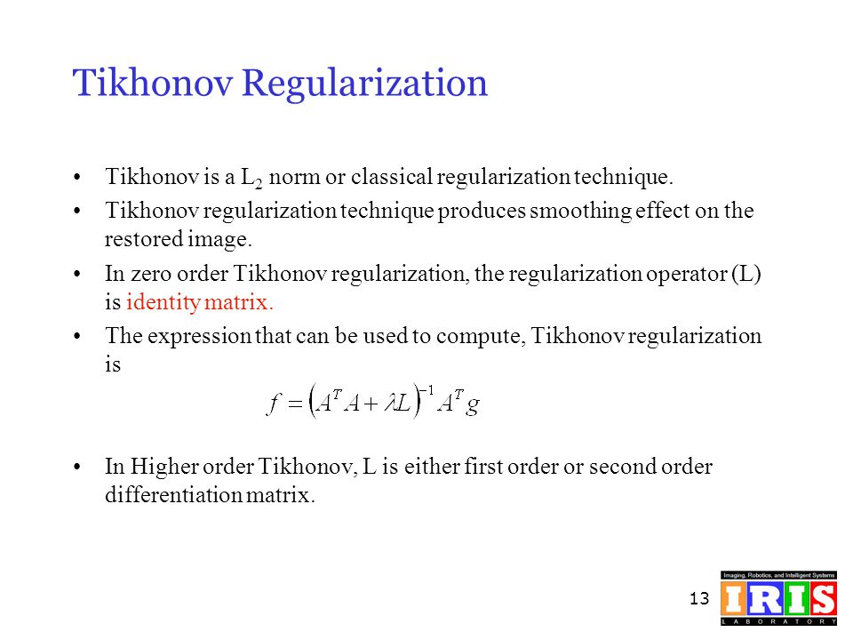 13 Tikhonov Regularization Tikhonov is a L 2 norm or classical regularization technique. Tikhonov regularization technique produces smoothing effect o