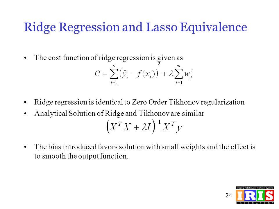 24 Ridge Regression and Lasso Equivalence The cost function of ridge regression is given as Ridge regression is identical to Zero Order Tikhonov regul