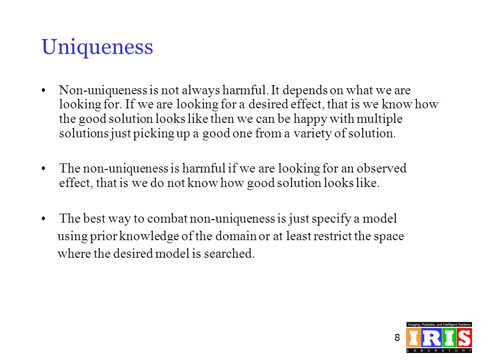8 Uniqueness Non-uniqueness is not always harmful. It depends on what we are looking for. If we are looking for a desired effect, that is we know how