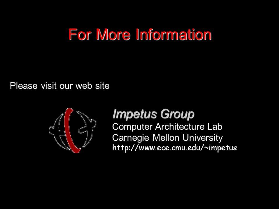 For More Information Please visit our web site Impetus Group Computer Architecture Lab Carnegie Mellon University http://www.ece.cmu.edu/~impetus