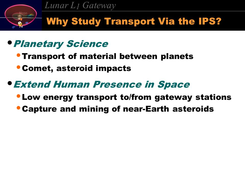 Lunar L 1 Gateway Why Study Transport Via the IPS.