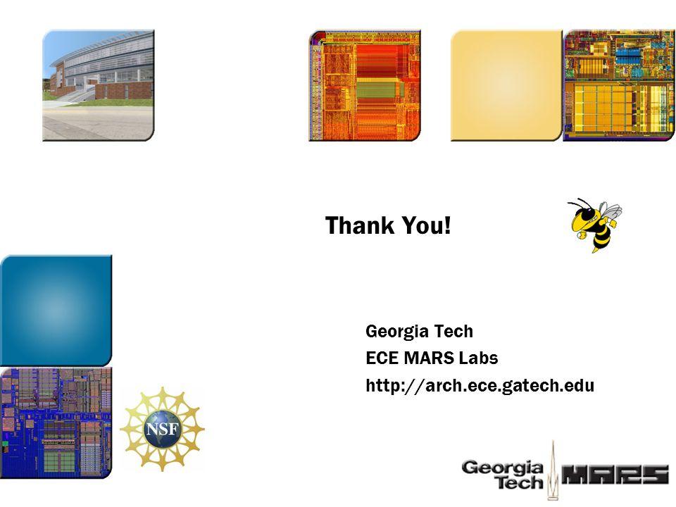 Thank You! Georgia Tech ECE MARS Labs http://arch.ece.gatech.edu