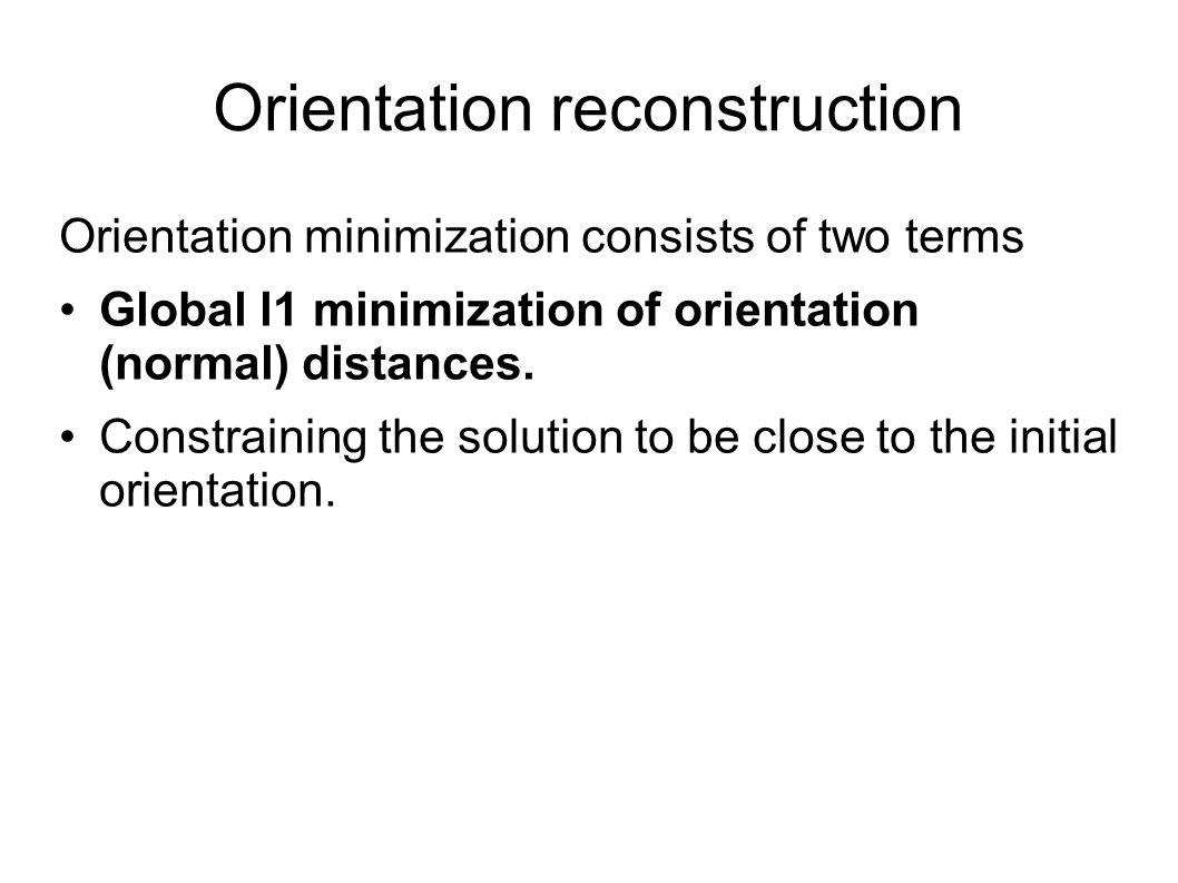 Orientation reconstruction Orientation minimization consists of two terms Global l1 minimization of orientation (normal) distances.