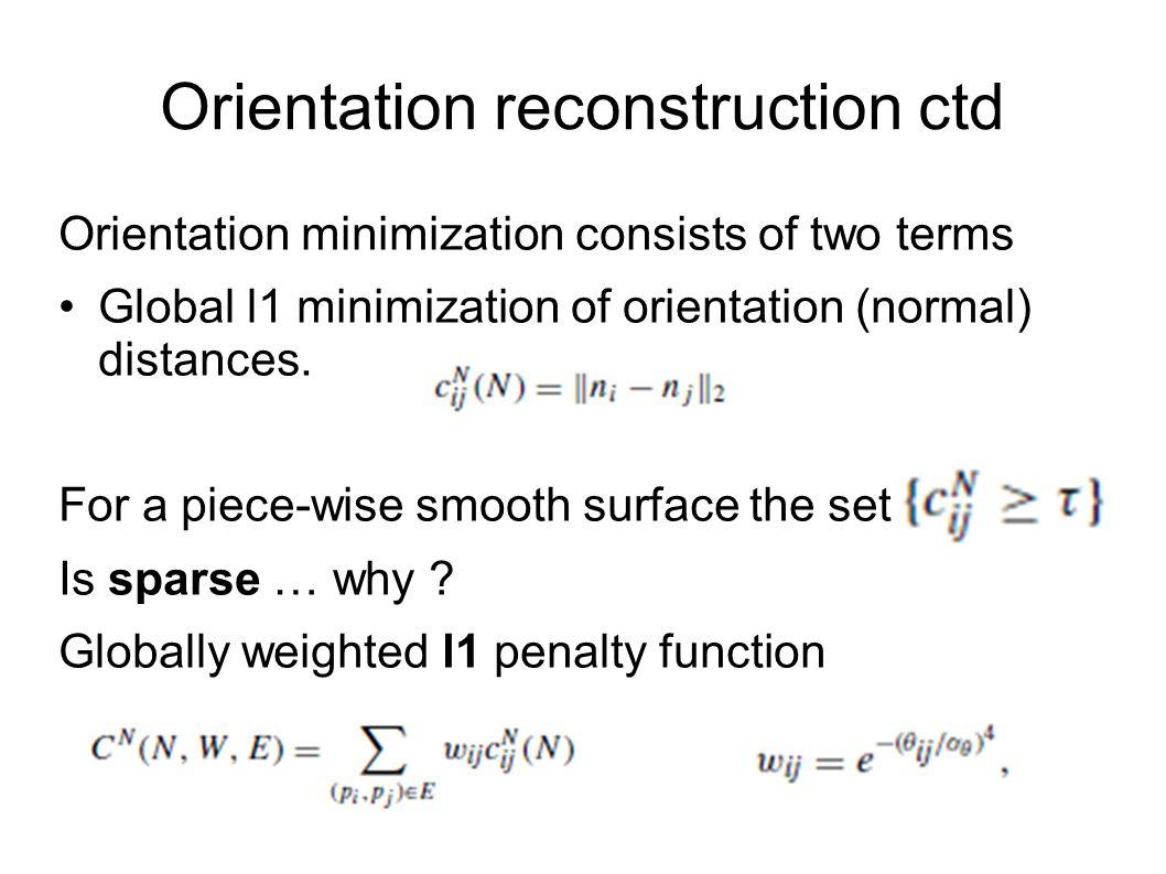 Orientation reconstruction ctd Orientation minimization consists of two terms Global l1 minimization of orientation (normal) distances.