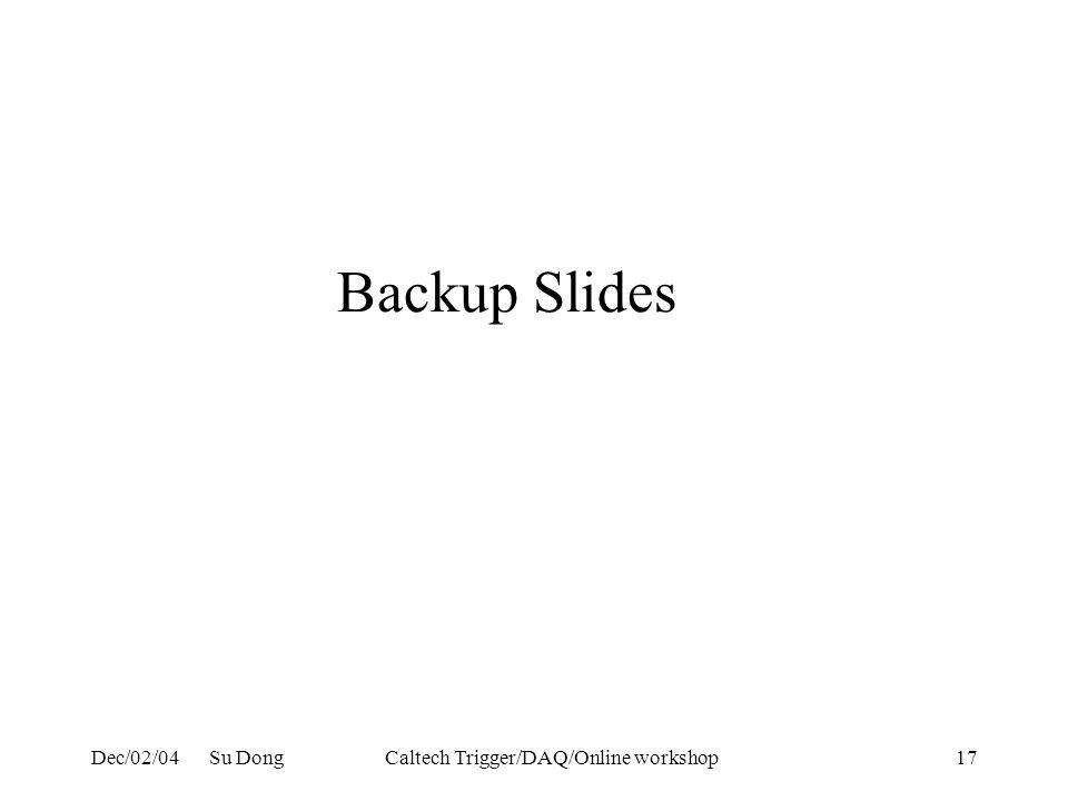 Dec/02/04 Su DongCaltech Trigger/DAQ/Online workshop17 Backup Slides