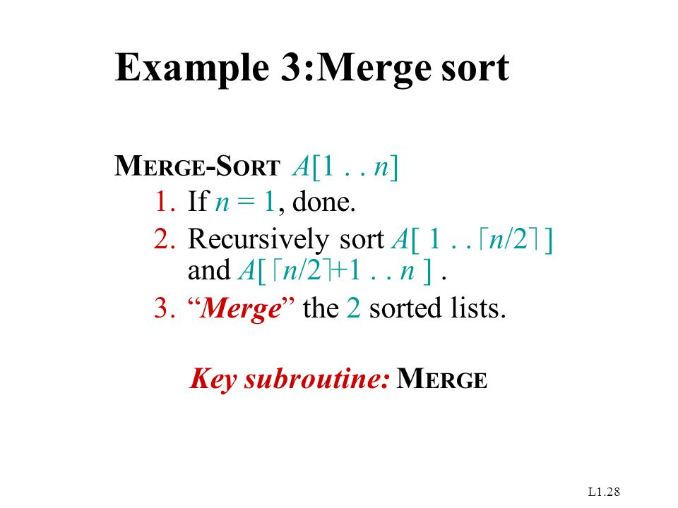 L1.28 Example 3:Merge sort M ERGE -S ORT A[1..n] 1.If n = 1, done.