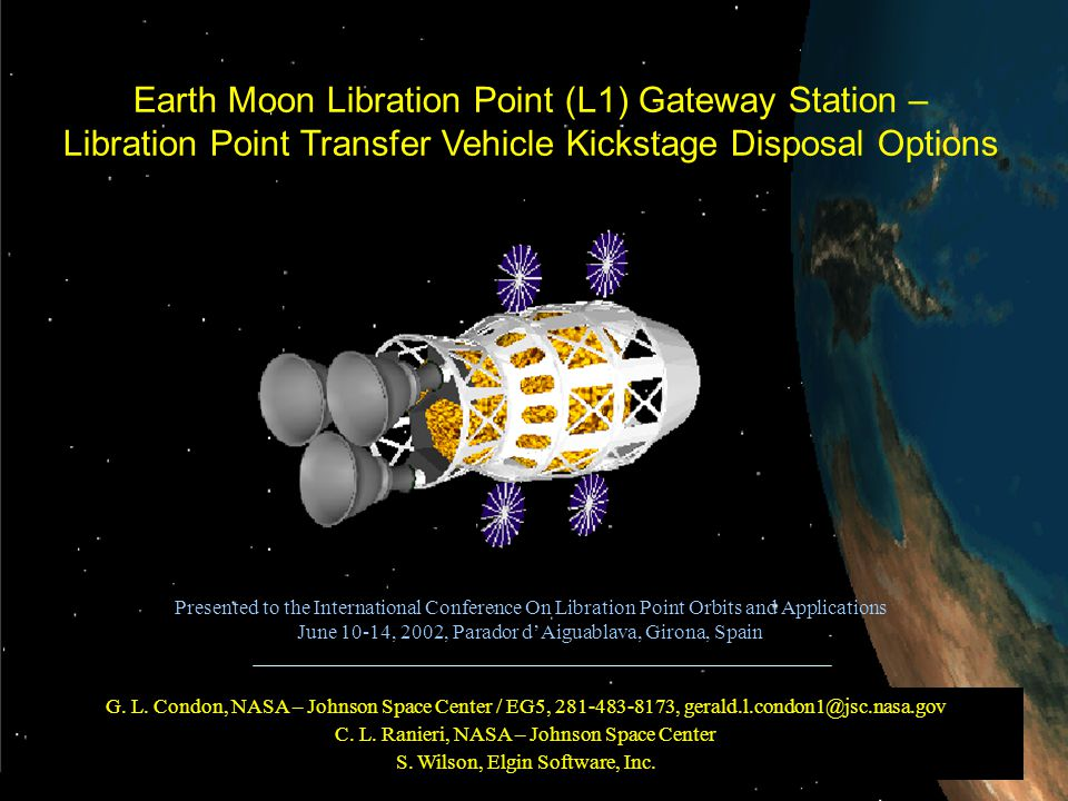 JSC 1 Earth Moon Libration Point (L1) Gateway Station – Libration Point Transfer Vehicle Kickstage Disposal Options Presented to the International Conference On Libration Point Orbits and Applications June 10-14, 2002, Parador d'Aiguablava, Girona, Spain G.