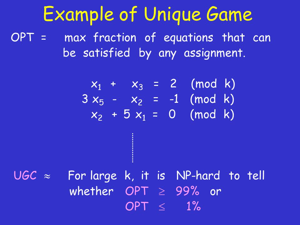 Example of Unique Game OPT = max fraction of equations that can be satisfied by any assignment.