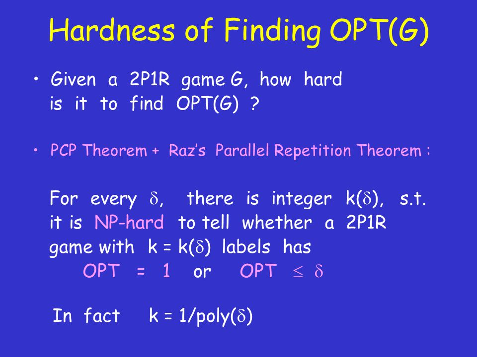 Hardness of Finding OPT(G) Given a 2P1R game G, how hard is it to find OPT(G) .