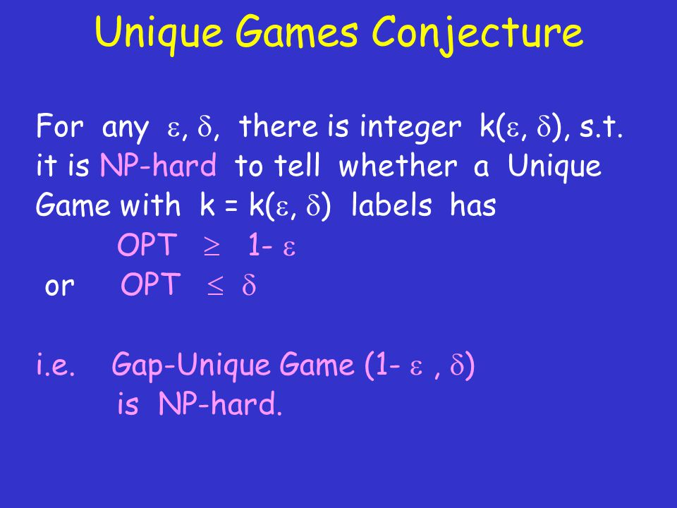 Unique Games Conjecture For any , , there is integer k( ,  ), s.t.