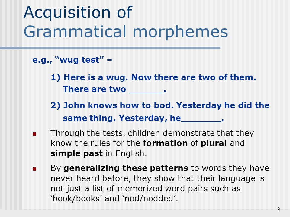 20 Behaviorism: Say what I say However, children do use language creatively, not just repeat what they have heard.
