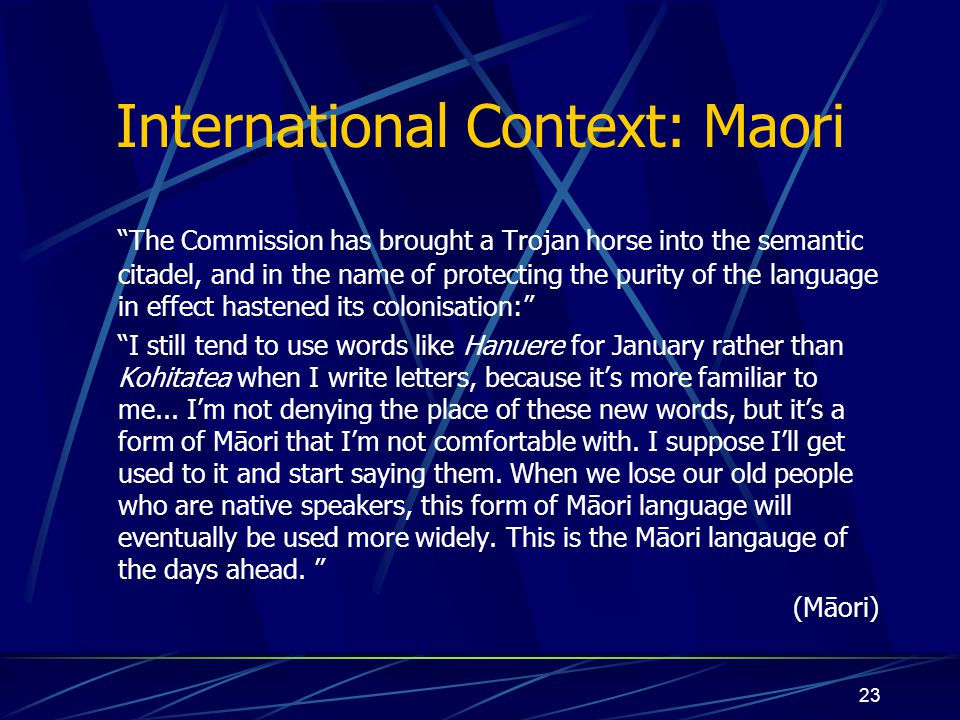 "23 International Context: Maori ""The Commission has brought a Trojan horse into the semantic citadel, and in the name of protecting the purity of the"