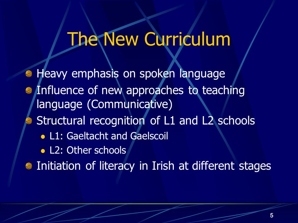 6 Problems with Curriculum L2 comes first Very little other follow-through School centred, not child centred No structured recognition of L1 children No parallel structures in English curriculum