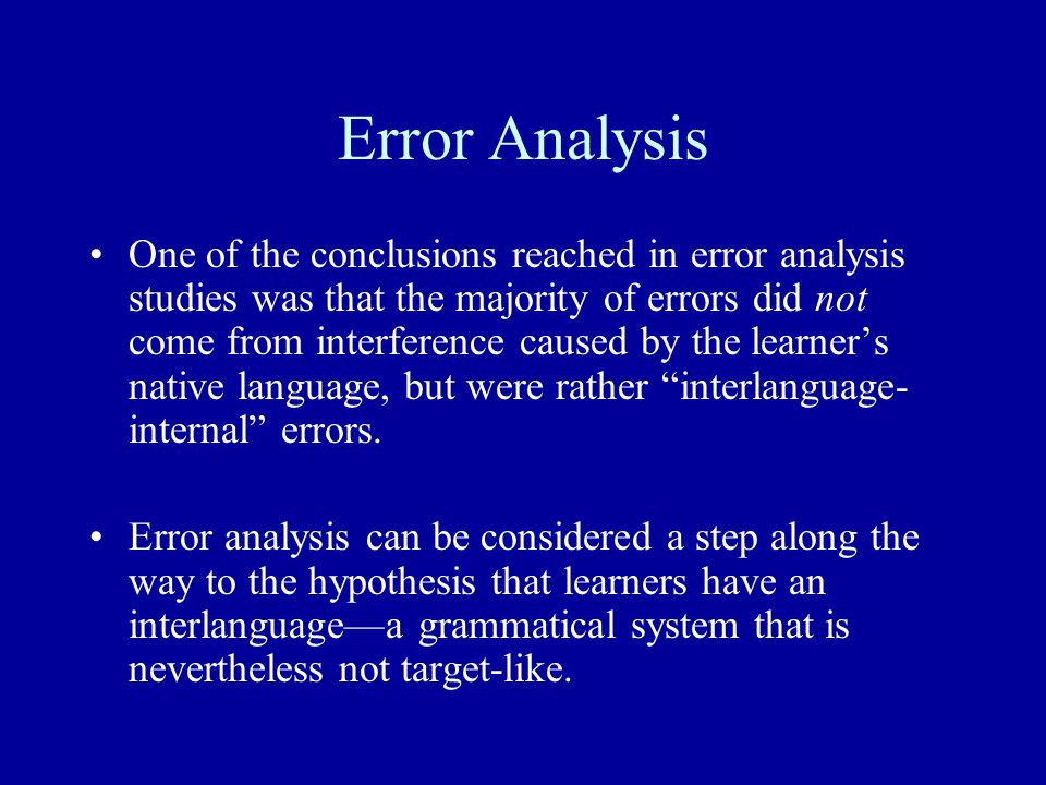Error Analysis One of the conclusions reached in error analysis studies was that the majority of errors did not come from interference caused by the l