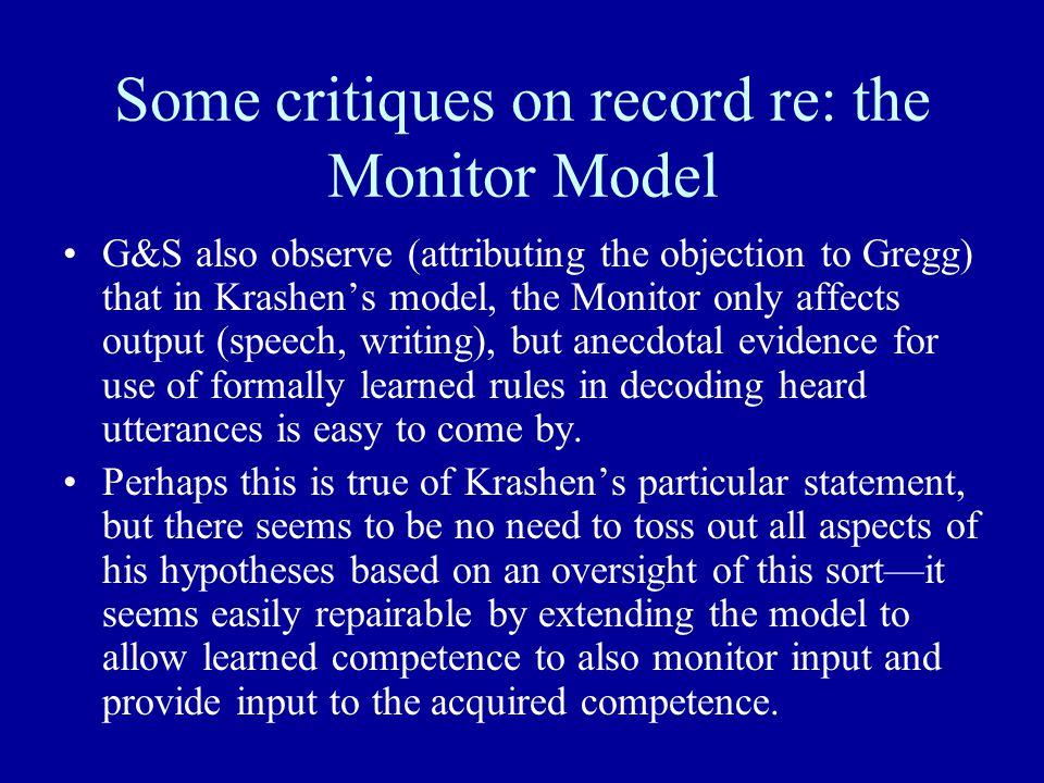 Some critiques on record re: the Monitor Model G&S also observe (attributing the objection to Gregg) that in Krashen's model, the Monitor only affects