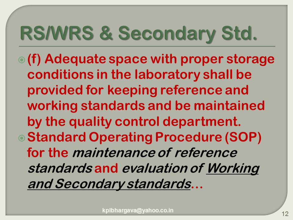 12  (f) Adequate space with proper storage conditions in the laboratory shall be provided for keeping reference and working standards and be maintained by the quality control department.