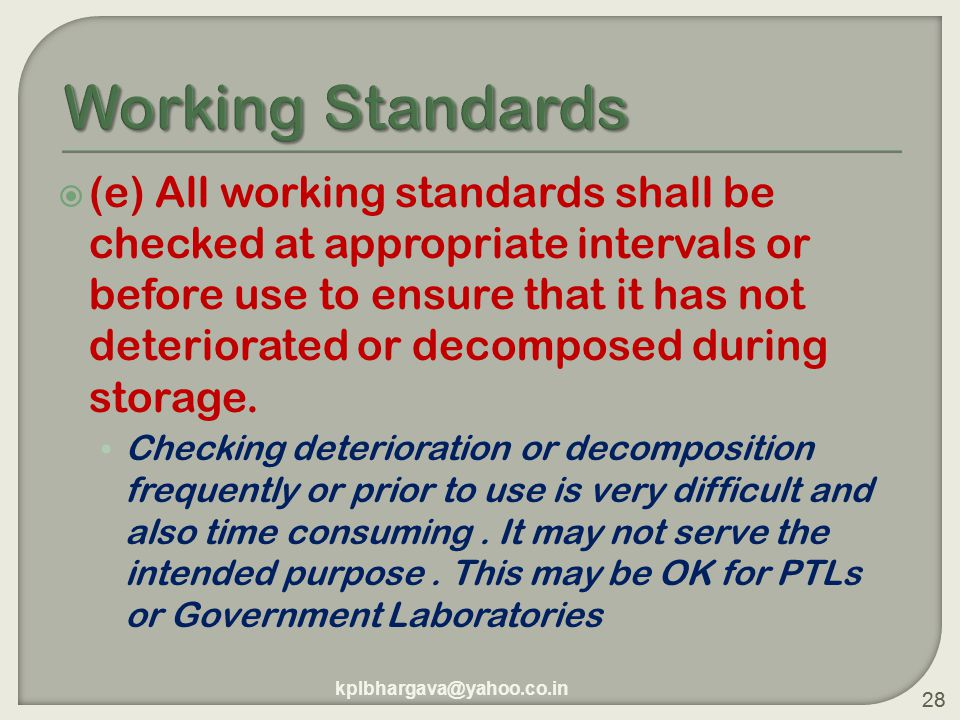28  (e) All working standards shall be checked at appropriate intervals or before use to ensure that it has not deteriorated or decomposed during storage.