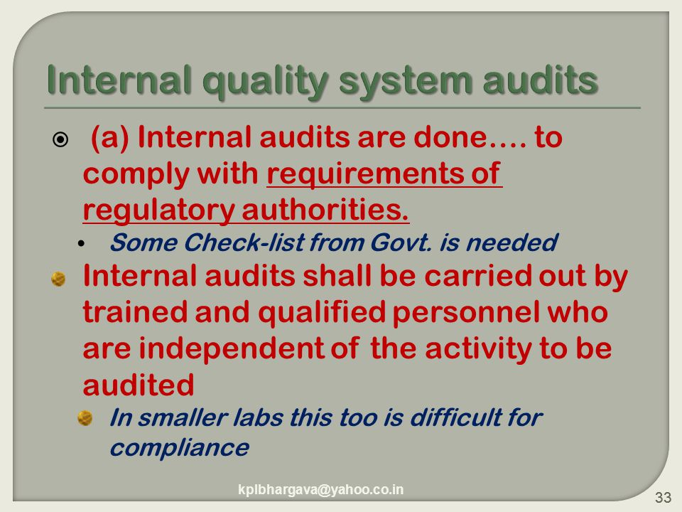 33  (a) Internal audits are done….to comply with requirements of regulatory authorities.