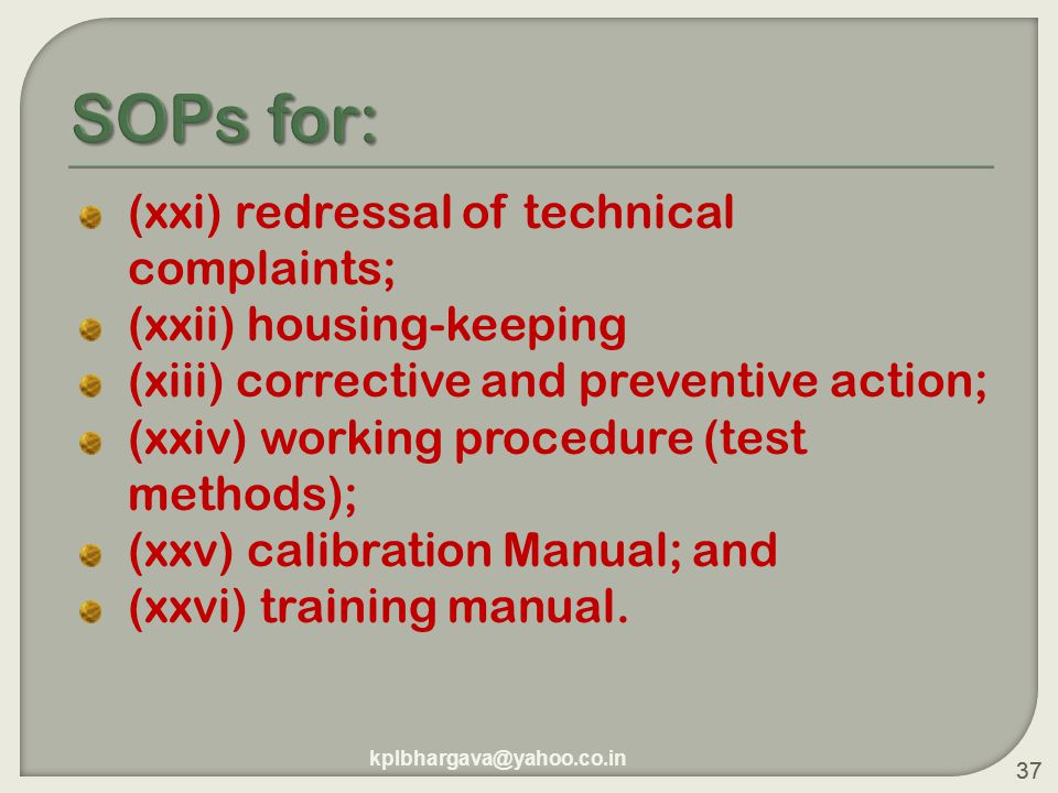 37 (xxi) redressal of technical complaints; (xxii) housing-keeping (xiii) corrective and preventive action; (xxiv) working procedure (test methods); (xxv) calibration Manual; and (xxvi) training manual.