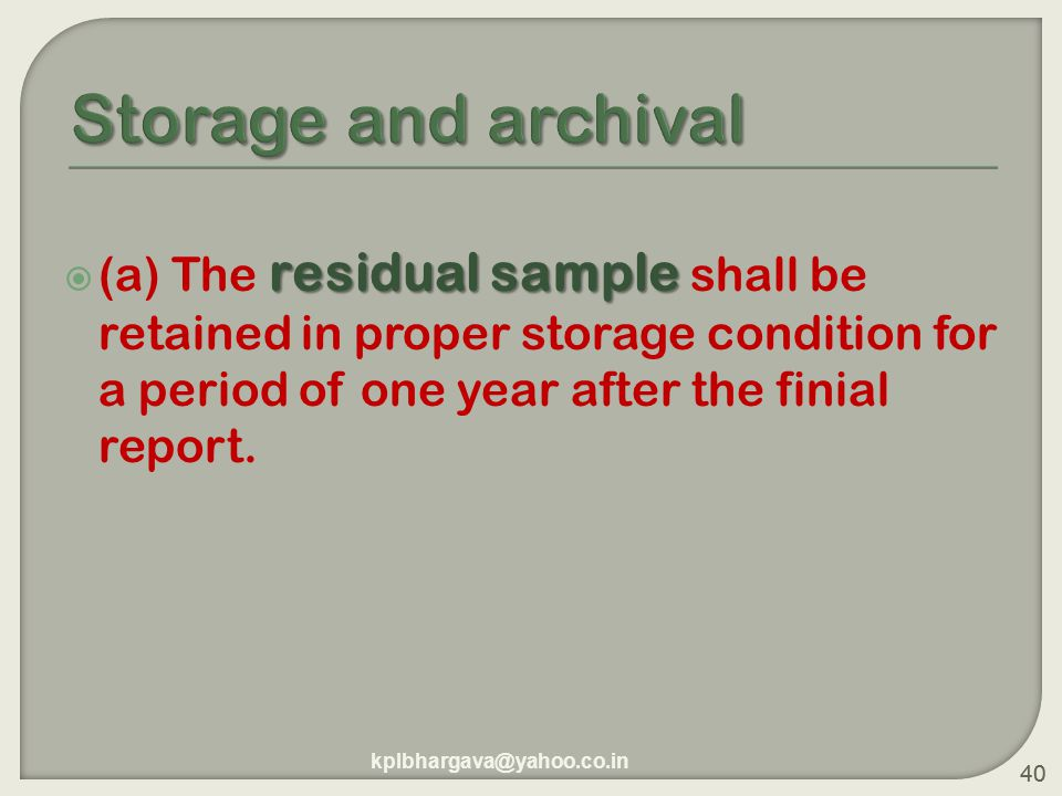 40 residual sample  (a) The residual sample shall be retained in proper storage condition for a period of one year after the finial report.