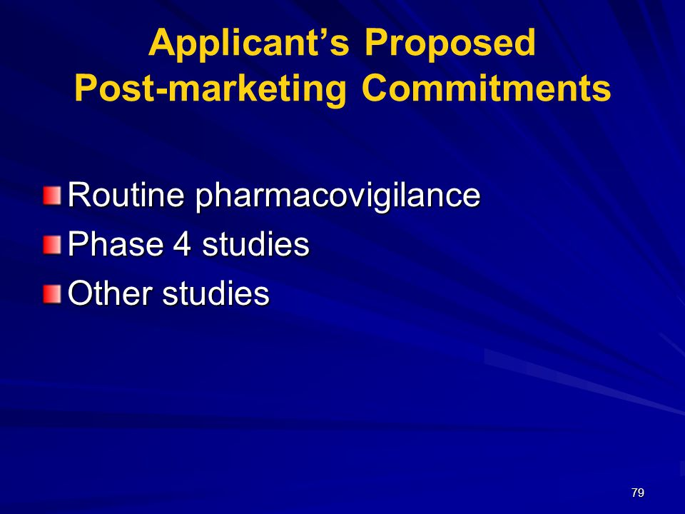 79 Applicant's Proposed Post-marketing Commitments Routine pharmacovigilance Phase 4 studies Other studies